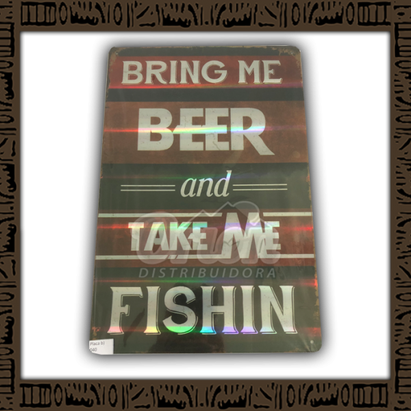 Quadro Decorativo de Parede 20x30 - Placa 040 Bring me Beer and Take me Fishin - YPLC-200